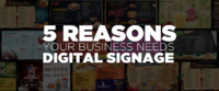 5 Reasons your business needs digital signage