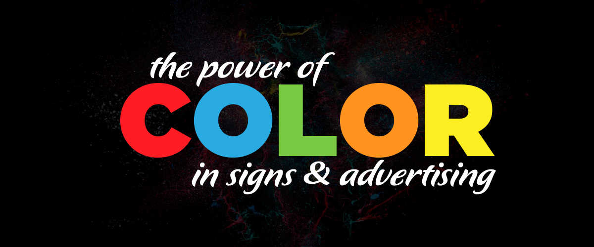 The Power of Color in Signs and Advertising