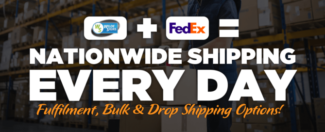 Wilde Signs + Fed Ex = Nationwide Fulfilment, Drop and Bulk Shipping Options Ever Day